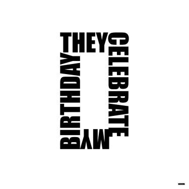 THEY CELEBRATE MY BIRTHDAY