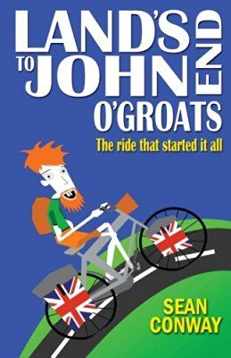Land's End to John O'Groats: The ride that started it all by Sean Conway #books