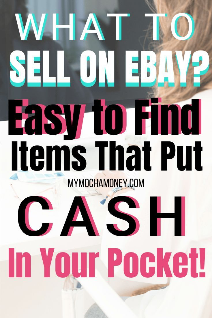 What To Sell On Ebay Easy To Find Items That Will Put Cash In Your Pocket With Images Things To Sell What To Sell Ebay Selling Tips