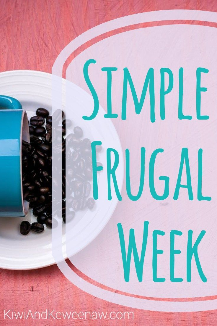 A Simple Frugal Week 6 awesome frugal tips to get you through the week are included here! See how this family lives on a budget and $25,000 each year with a mortgage payment. Keeping it simple and frugal at Kiwi and Keweenaw #simpleliving #frugal #frugalliving #simple