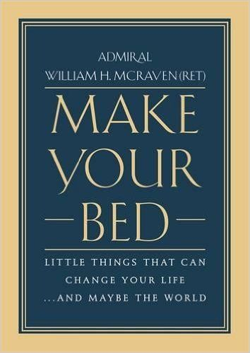 Make Your Bed: Little Things That Can Change Your Life...And Maybe the World: William H. McRaven: 9781455570249: AmazonSmile: Books