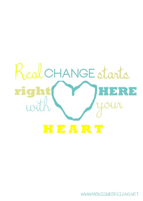 Real change starts right here with your heart    www.moniquedesigns.net: Heart Www Moniquedesigns Net, Change Starts