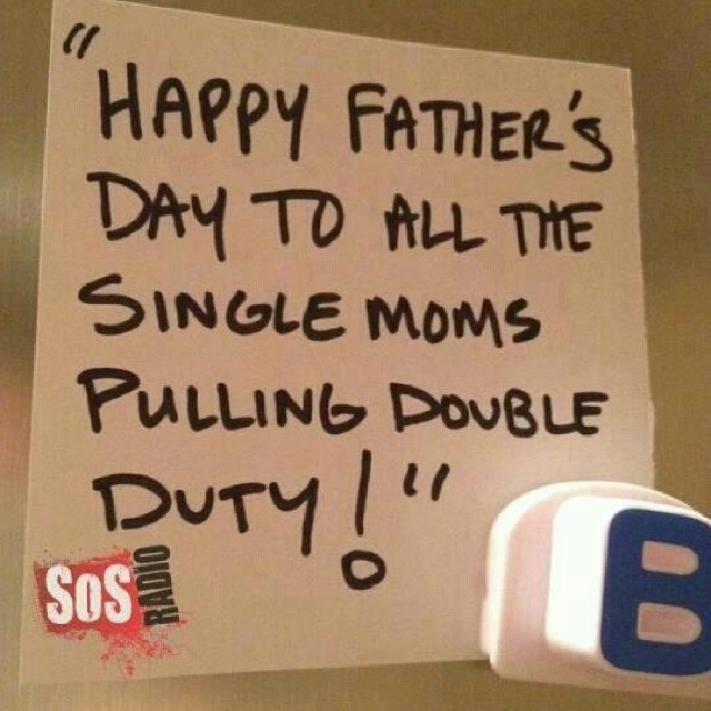 Happy Fathers Day Babe Quotes: Happy Single Moms Day (aka Fathers Day?