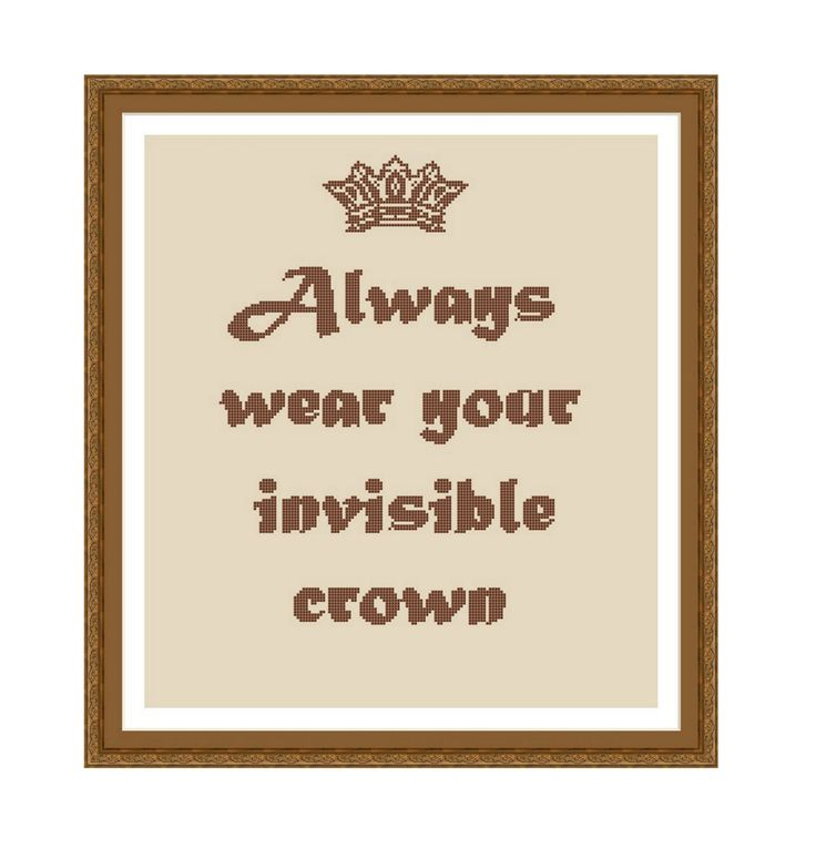 Cross stitch pattern Always Wear Your Invisible Crown Quote,Instant download PDF by CrossStitchVillage on Etsy https://www.etsy.com/nz/listing/262223902/cross-stitch-pattern-always-wear-your