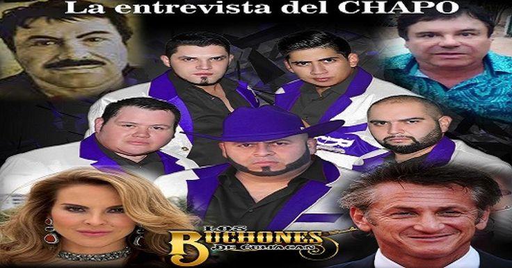 El grupo 'Los Buchones de Culiacán' sacan su nuevo narco corrido dedicado a Joaquín 'El Chapo' Guzmán que lleva por nombre 'La entrevista del Chapo'.
