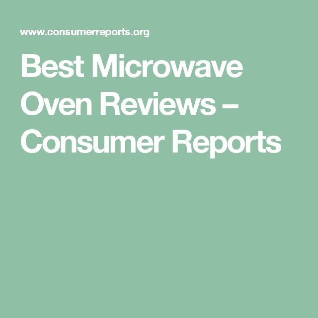 Best Microwave Oven Reviews – Consumer Reports