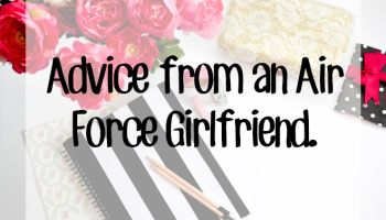 Military Talk: Advice from an Air Force Girlfriend