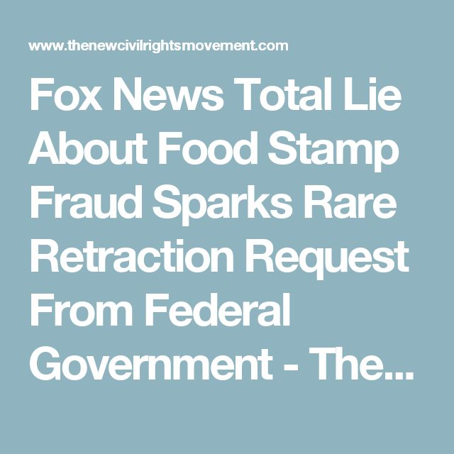 Fox News Total Lie About Food Stamp Fraud Sparks Rare Retraction Request From Federal Government - The New Civil Rights Movement