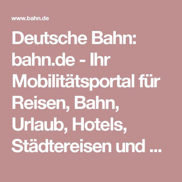 Deutsche Bahn: bahn.de - Ihr Mobilitätsportal für Reisen, Bahn, Urlaub, Hotels, Städtereisen und Mietwagen
