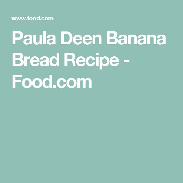Paula Deen Banana Bread Recipe - Food.com