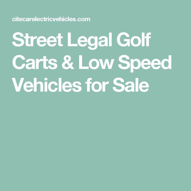 Street Legal Golf Carts & Low Speed Vehicles for Sale