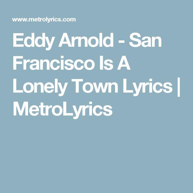 Eddy Arnold - San Francisco Is A Lonely Town Lyrics | MetroLyrics