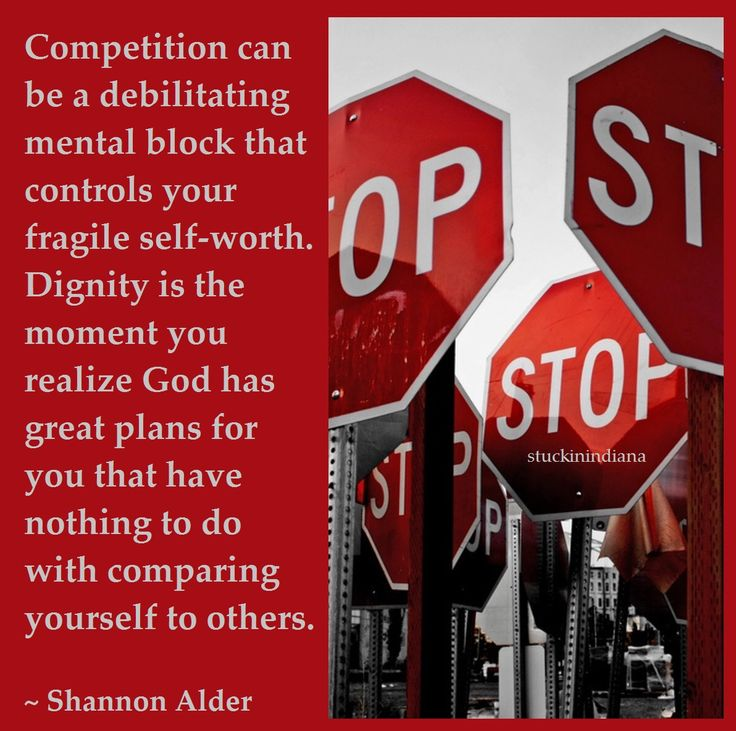 """STOP & THINK before proceeding... """"Competition can be a debilitating mental block that controls your fragile self-worth. Dignity is the moment you realize God has great plans for you that have nothing to do with comparing yourself to others."""" ~ Shannon Alder #quote"""