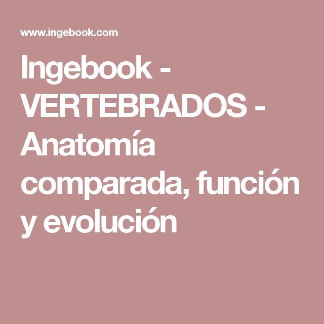 Ingebook - VERTEBRADOS - Anatomía comparada, función y evolución ...