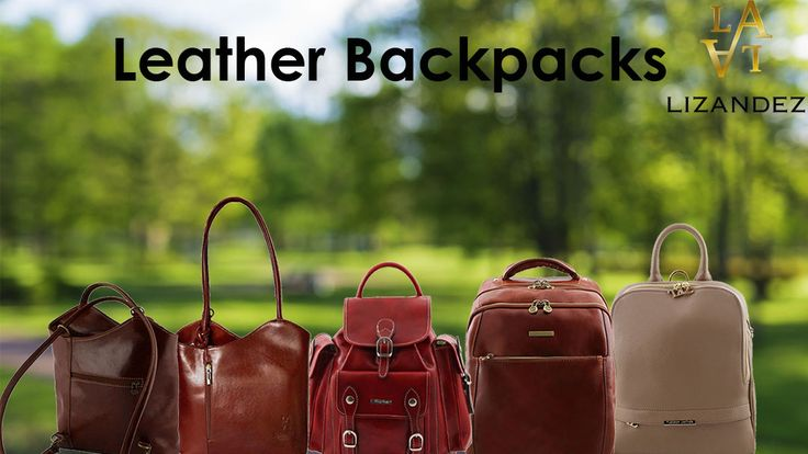 Leather Backpacks that are both functional and full of style & class.