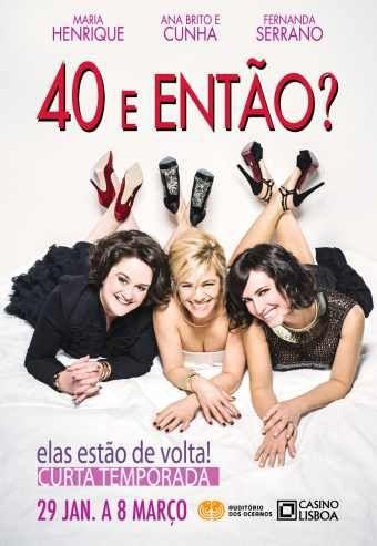 40 E ENTÃO? 29 Jan - 8 Março Casino Lisboa - Auditório Dos Oceanos