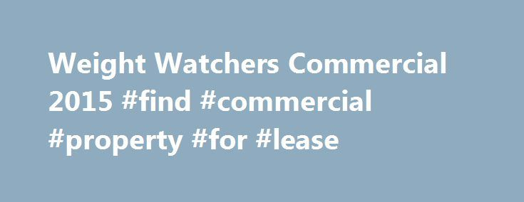 Weight Watchers Commercial 2015 #find #commercial #property #for #lease http://commercial.remmont.com/weight-watchers-commercial-2015-find-commercial-property-for-lease/  #weight watchers commercial # Weight Watchers Commercial 2015 While Weight Watchers is a household name in America, this was the first time they came into our households (via the Tube) on Super Bowl Sunday. The Super Bowl does at first seem like an unusual advertising venue for the weight loss company. On the other hand…