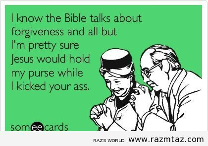 I KNOW THE BIBLE TALKS ABOUT FORGIVENESS AND ALL..BUT ... - http://www.razmtaz.com/i-know-the-bible-talks-about-forgiveness-and-all-but/