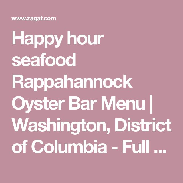 Happy hour   famous for oysters  Rappahannock Oyster Bar Menu   Washington, District of Columbia - Full Menu