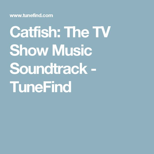 Catfish: The TV Show Music Soundtrack - TuneFind