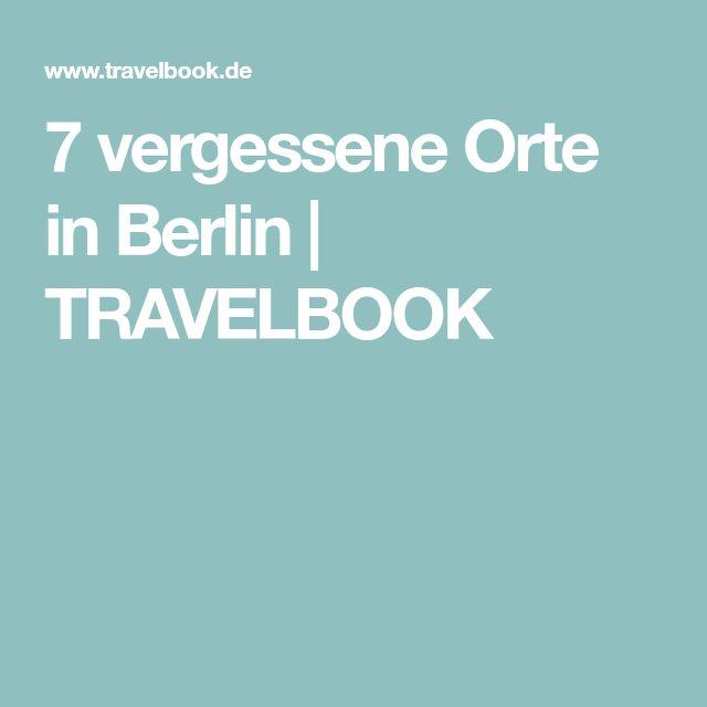 7 vergessene Orte in Berlin | TRAVELBOOK