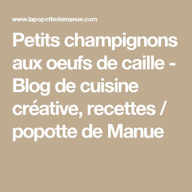 Petits champignons aux oeufs de caille - Blog de cuisine créative, recettes / popotte de Manue