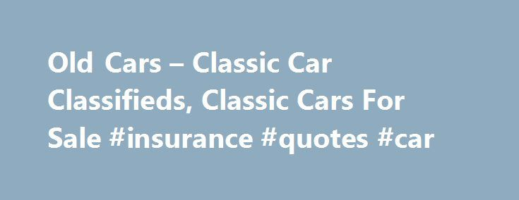 Old Cars – Classic Car Classifieds, Classic Cars For Sale #insurance #quotes #car http://cars.remmont.com/old-cars-classic-car-classifieds-classic-cars-for-sale-insurance-quotes-car/  #classic cars for sale # Newest Classic Cars For Sale 1966 Ford f100 1966 Ford f100 runs and drives great Has original 352v8 rebuilt 5,000 mi Backed with a c6 tranny truck has new glass, new starter, new battery, new battery cables, new tail light lenses, new cap, rotor, spark plugs, spark plug wires, oil…The…