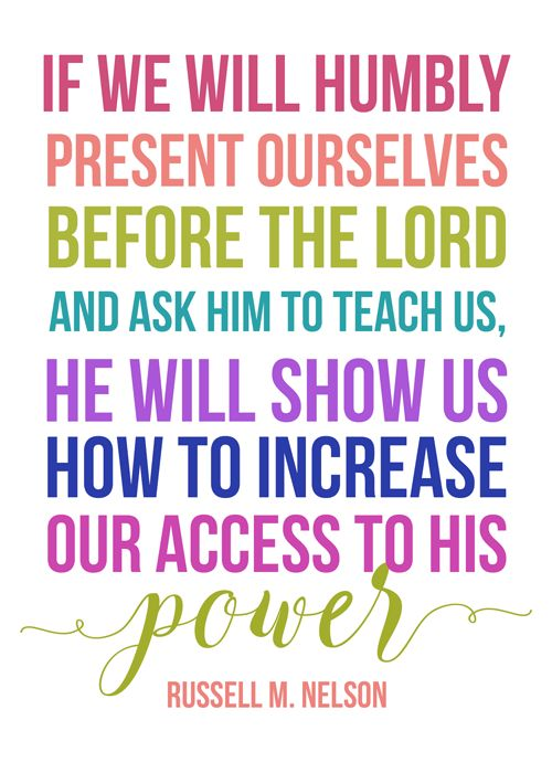 If we will humbly present ourselves before the Lord and ask Him to teach us, He will show us how to increase our access to His power. Russell M. Nelson   Visiting Teaching handout for June 2017   June 2017 Visiting Teaching message Priesthood Power through Keeping Covenants