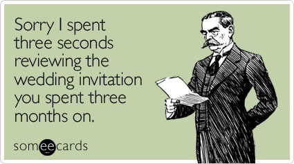 Funny Wedding Ecard: Sorry I spent three seconds reviewing the wedding invitation you spent three months on.