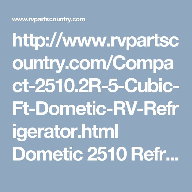 http://www.rvpartscountry.com/Compact-2510.2R-5-Cubic-Ft-Dometic-RV-Refrigerator.html  Dometic 2510 Refrigerator 5 Cubic Ft Compact  RM2510 Dometic refrigerators are sized to fit standard cabinet openings at an affordable price. Features include easy-access manual controls. Automatic gas relight system is standard on the RM2510 Dometic refrigerator. Rugged and dependable as well as great looking.  2-way power- AC/LP gas  Note: Not equipped with an interior light.  This Dometic refrigerator…