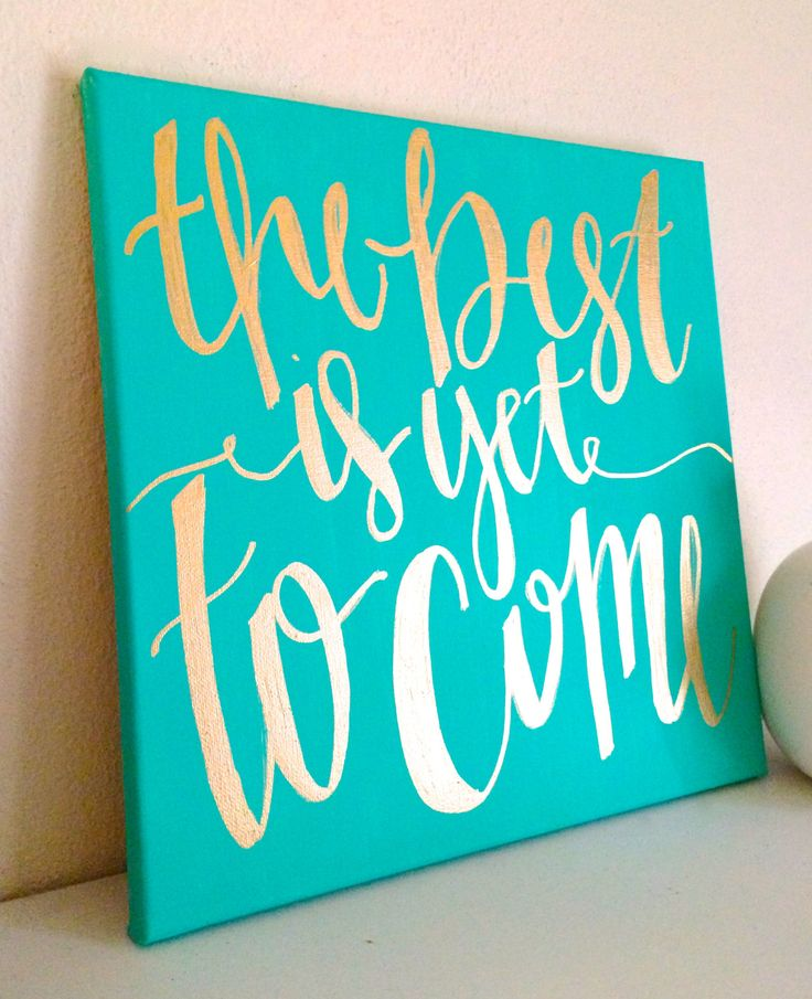 The best is yet to come- 12x12 hand lettered canvas teal and gold black and gold…
