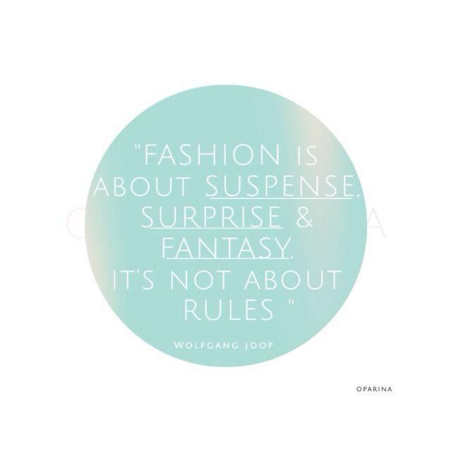 - FASHION, SURPRISE & FANTASY - #oparina #fashionquotes #quotes #wolfgangjoop #fashion #rules  #madewithstudio