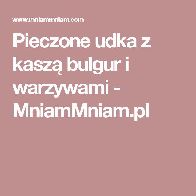 Pieczone udka z kaszą bulgur i warzywami - MniamMniam.pl
