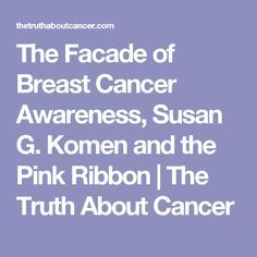 The Facade of Breast Cancer Awareness, Susan G. Komen and the Pink Ribbon | The Truth About Cancer