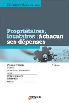 Propriétaires, locataires : à chacun ses dépenses, 3e édition. Collection L'indispensable pour agir du Particulier Editions, novembre 2015.