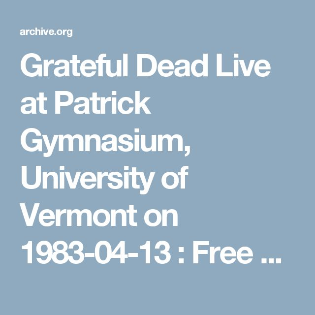 Grateful Dead Live at Patrick Gymnasium, University of Vermont on 1983-04-13 : Free Download & Streaming : Internet Archive