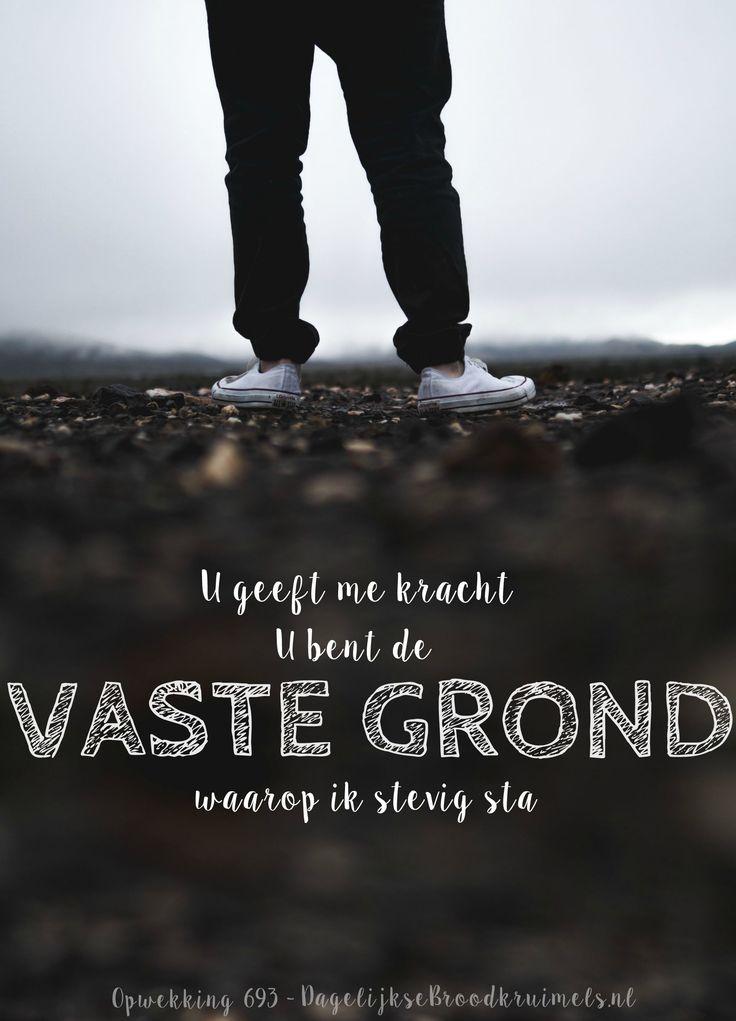 U geeft me kracht, U bent de vaste grond waarop ik stevig sta. Opwekking 693 #Kracht, #Opwekking  http://www.dagelijksebroodkruimels.nl/opwekking-693/