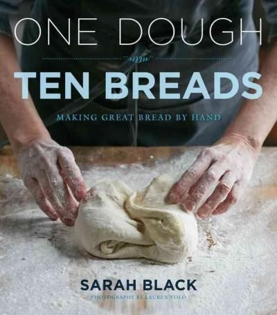 One Dough Ten Breads: Making Great Bread by Hand