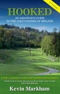 Hooked – An Amateur's Guide to the Golf Courses of Ireland by Kevin Markham