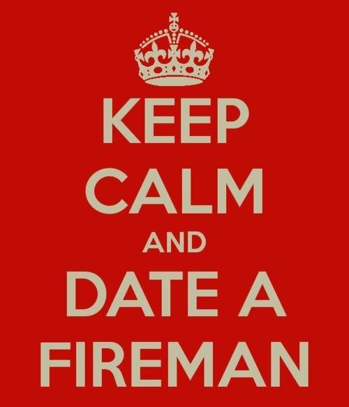 date a fireman... Check! :)