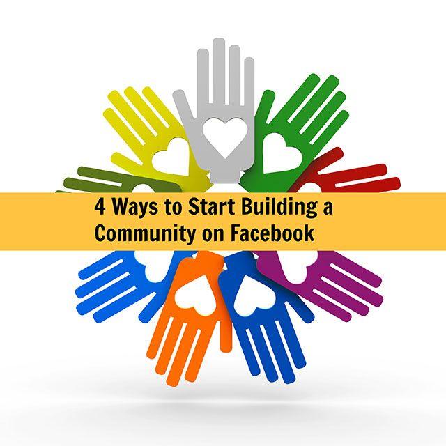 4 Ways to Start Building Community on Facebook