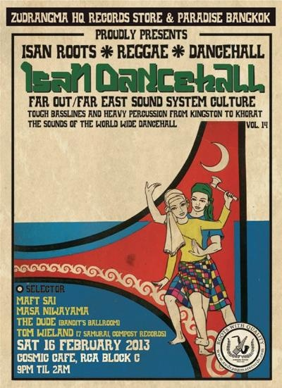 Isan Dancehall Feb 2013 @Cosmic Cafe  場所: COSMIC CAFE (RCA/LED向かい)  日時: 2013年2月16日 (土) 21:00-02:00  ジャンル:イサンルーツ、レゲエ、ダンスホール  参加アーティスト:TOM WIELAND、THE DUDE、DJ MAFT SAI (ZUDRANGMA RECORDS)、mAsa niwayama (GIANT SWING/ZUDRANGMA RECORDS)  入場料: B250 (ビール1本付)