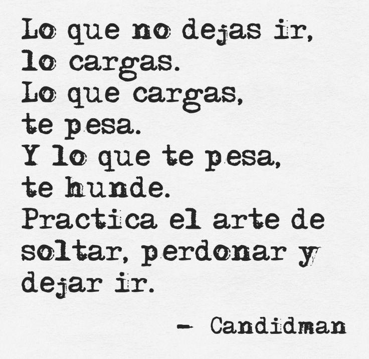 """""""Lo que no dejas ir, lo cargas. Lo que cargas, te pesa. Y lo que te pesa, te hunde. Practica el arte de soltar, perdonar y dejar ir"""". @candidman #Frases #Reflexion #Candidman"""