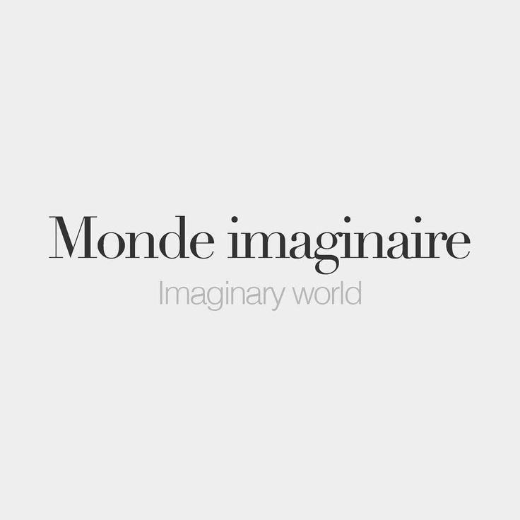 Monde imaginaire (masculine words)   Imaginary world   /mɔd i.ma.ʒi.nɛʁ/