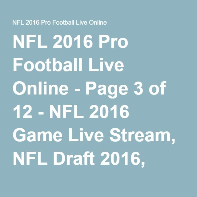 NFL 2016 Pro Football Live Online - Page 3 of 12 - NFL 2016 Game Live Stream, NFL Draft 2016, Schedule, American Football, Live Score, Playoffs, NFL Live Stream, NFL Super bowl 2017