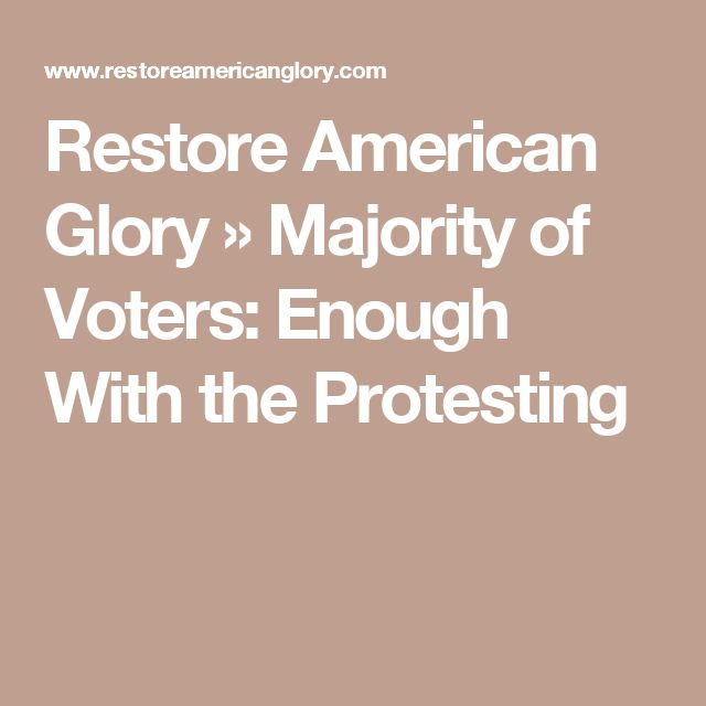 Restore American Glory » Majority of Voters: Enough With the Protesting