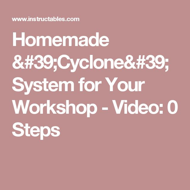 Homemade 'Cyclone' System for Your Workshop - Video: 0 Steps