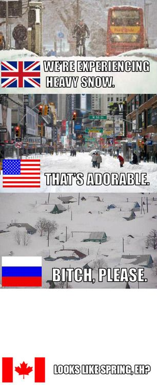Just because it's true! :) (I live in the U.S and I ain't never seen snow like that)  #Canada