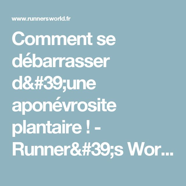 Comment se débarrasser d'une aponévrosite plantaire ! - Runner's World