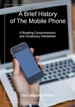 This reading comprehension and vocabulary worksheet is based on an article about the mobile phone. It includes reading, writing and speaking activities.Download the free preview for a closer look!This is a completely self-contained, no prep required (other than photocopies!) lesson plan.